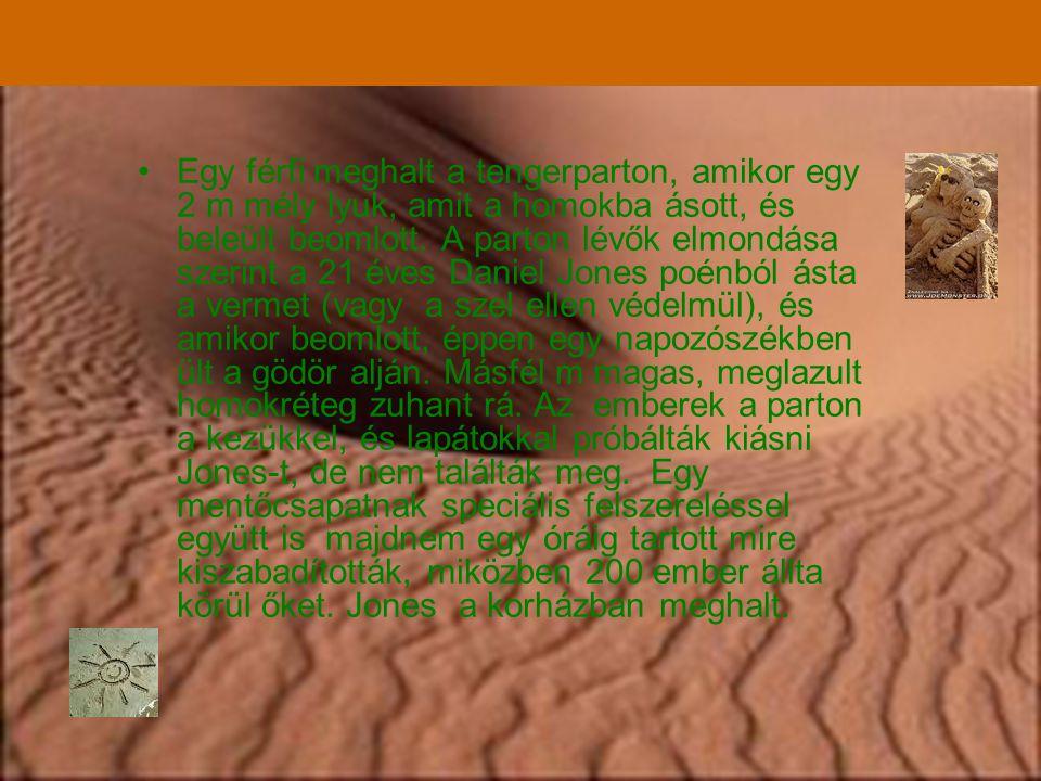 •Egy férfi meghalt a tengerparton, amikor egy 2 m mély lyuk, amit a homokba ásott, és beleült beomlott.