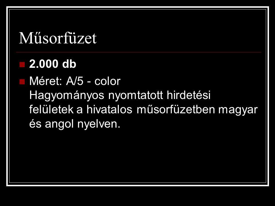 Műsorfüzet  2.000 db  Méret: A/5 - color Hagyományos nyomtatott hirdetési felületek a hivatalos műsorfüzetben magyar és angol nyelven.
