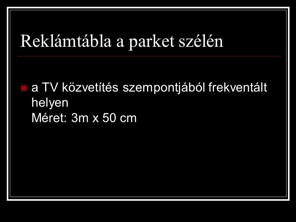 Reklámtábla a parket szélén  a TV közvetítés szempontjából frekventált helyen Méret: 3m x 50 cm
