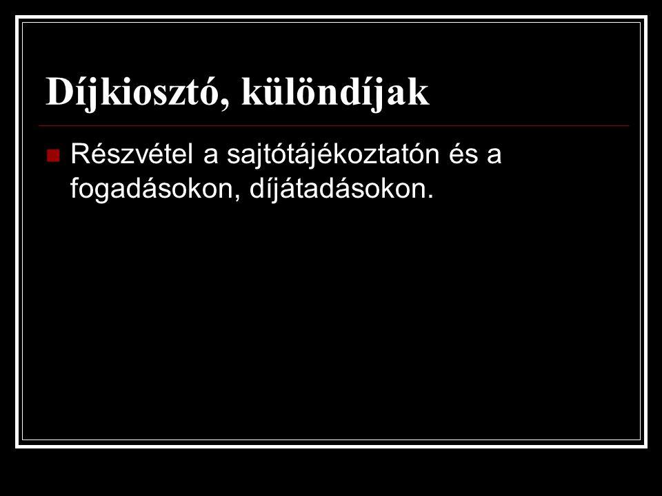 Díjkiosztó, különdíjak  Részvétel a sajtótájékoztatón és a fogadásokon, díjátadásokon.