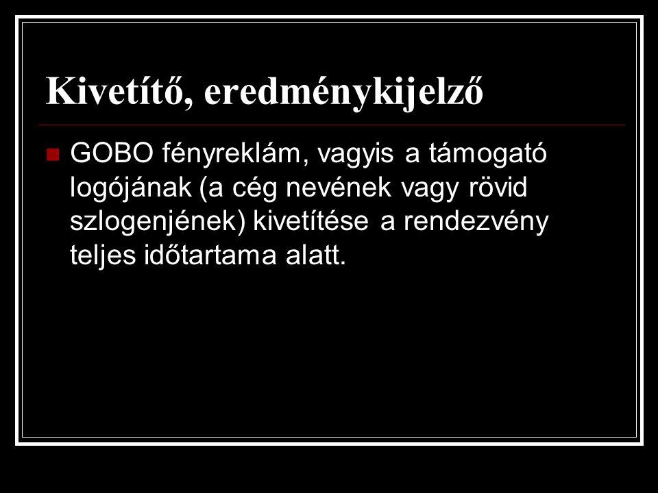 Kivetítő, eredménykijelző  GOBO fényreklám, vagyis a támogató logójának (a cég nevének vagy rövid szlogenjének) kivetítése a rendezvény teljes időtartama alatt.