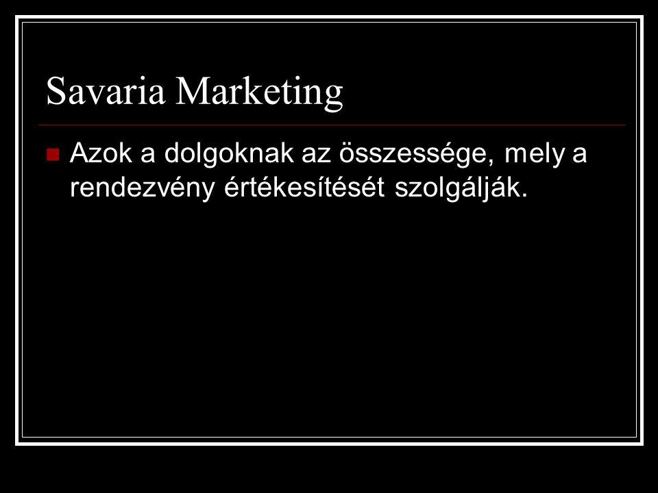 Savaria Marketing  Azok a dolgoknak az összessége, mely a rendezvény értékesítését szolgálják.