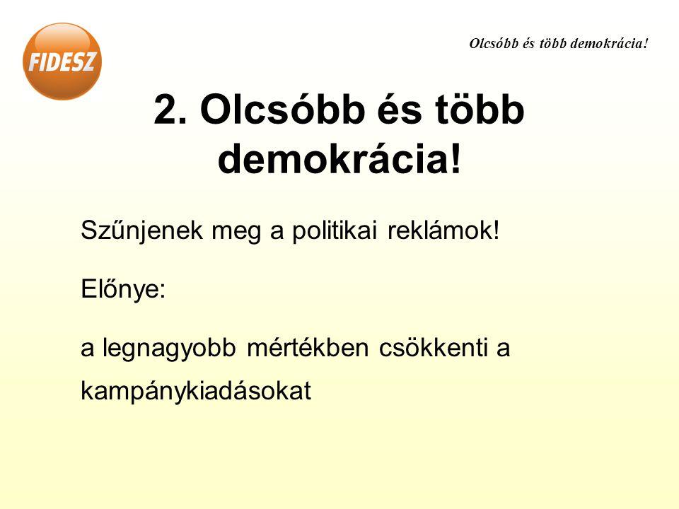 2. Olcsóbb és több demokrácia. Szűnjenek meg a politikai reklámok.