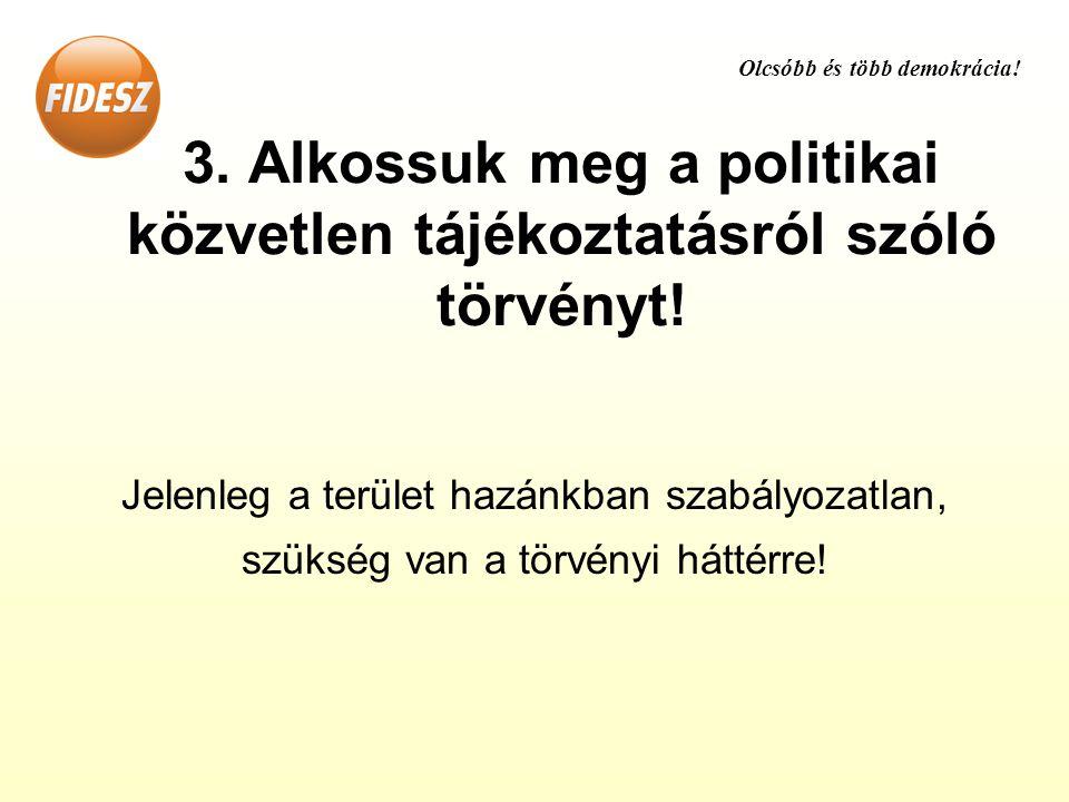 3. Alkossuk meg a politikai közvetlen tájékoztatásról szóló törvényt.