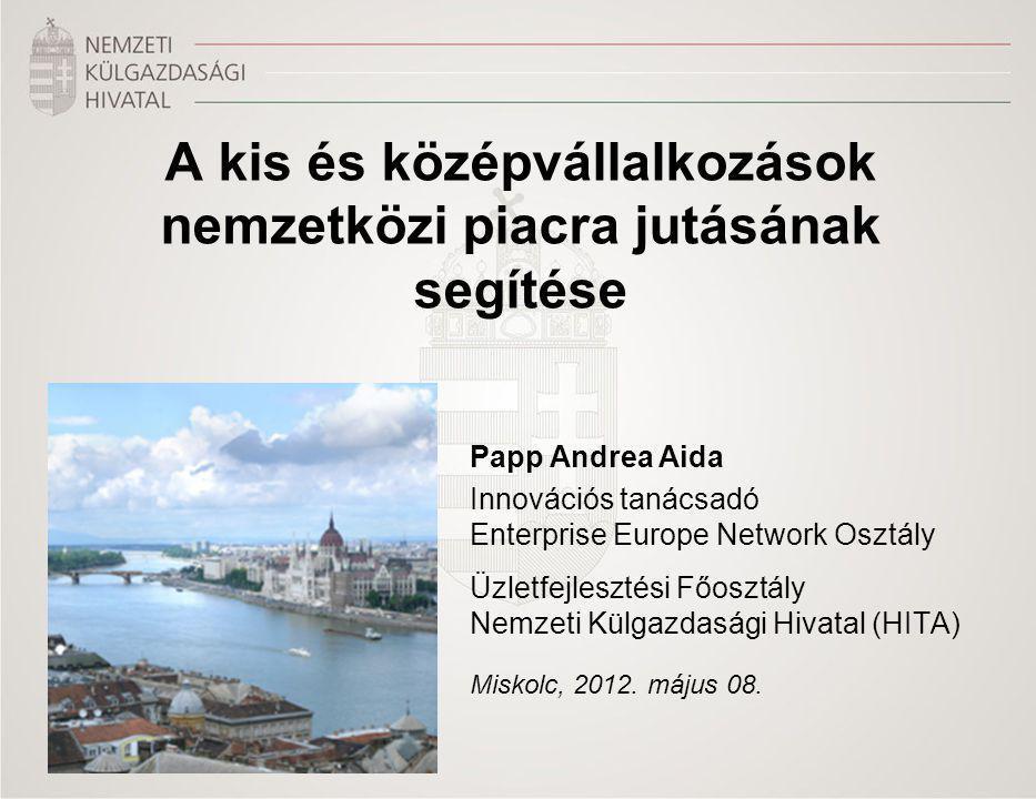 Title of the presentation | Date |‹#› A kis és középvállalkozások nemzetközi piacra jutásának segítése Papp Andrea Aida Innovációs tanácsadó Enterprise Europe Network Osztály Üzletfejlesztési Főosztály Nemzeti Külgazdasági Hivatal (HITA) Miskolc, 2012.
