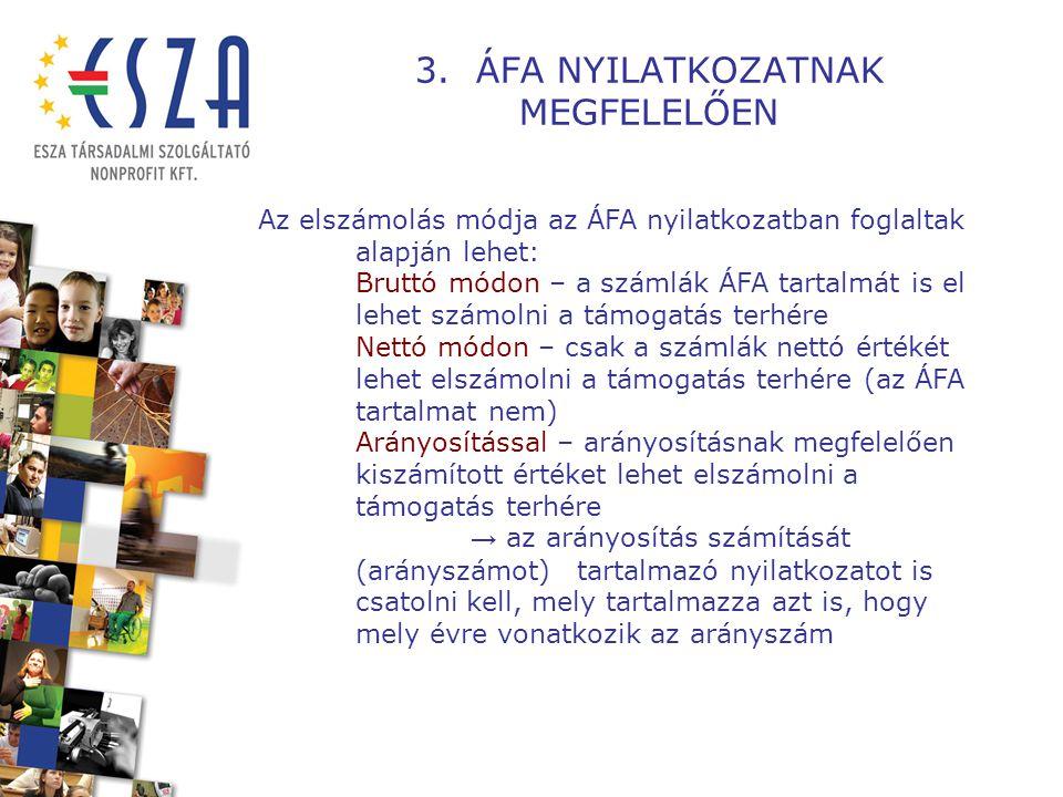 3. ÁFA NYILATKOZATNAK MEGFELELŐEN Az elszámolás módja az ÁFA nyilatkozatban foglaltak alapján lehet: Bruttó módon – a számlák ÁFA tartalmát is el lehe