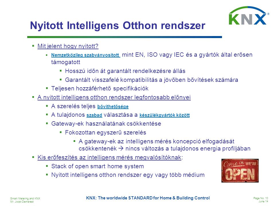 Smart Metering and KNX Mr. Joost Demarest Page No. 10 June 14 KNX: The worldwide STANDARD for Home & Building Control Nyitott Intelligens Otthon rends