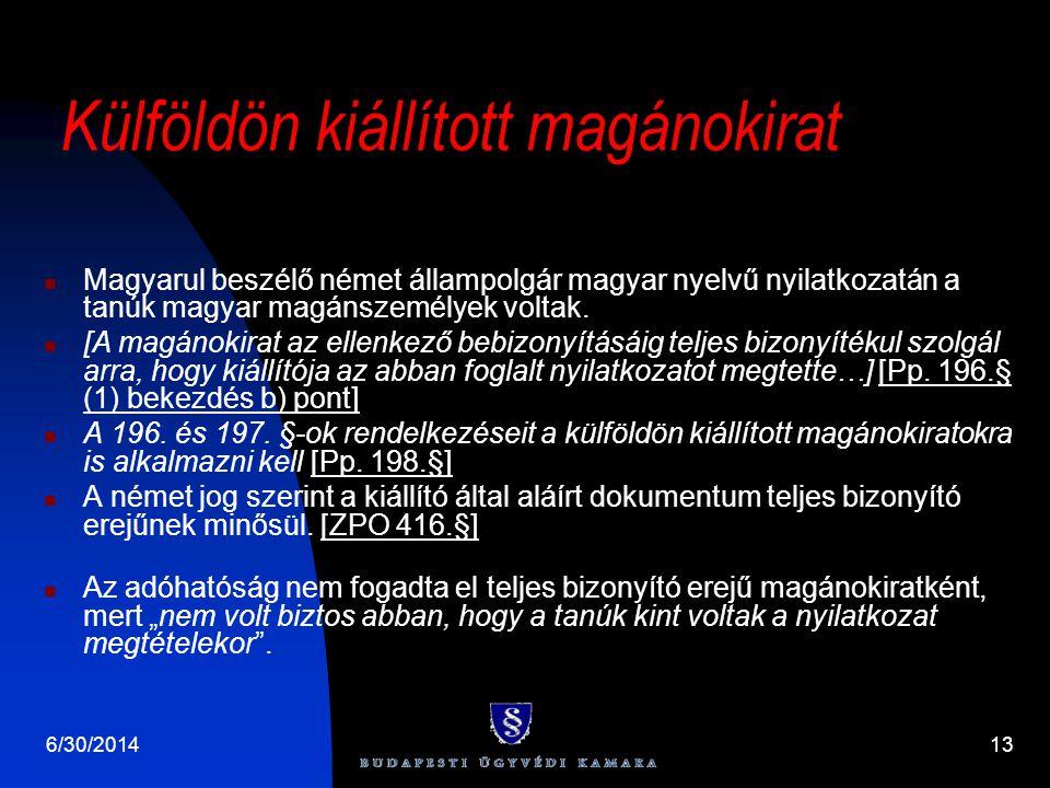 Külföldön kiállított magánokirat  Magyarul beszélő német állampolgár magyar nyelvű nyilatkozatán a tanúk magyar magánszemélyek voltak.