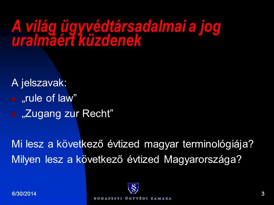 """A világ ügyvédtársadalmai a jog uralmáért küzdenek A jelszavak:  """"rule of law  """"Zugang zur Recht Mi lesz a következő évtized magyar terminológiája."""