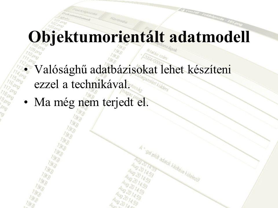 Objektumorientált adatmodell •Valósághű adatbázisokat lehet készíteni ezzel a technikával. •Ma még nem terjedt el.