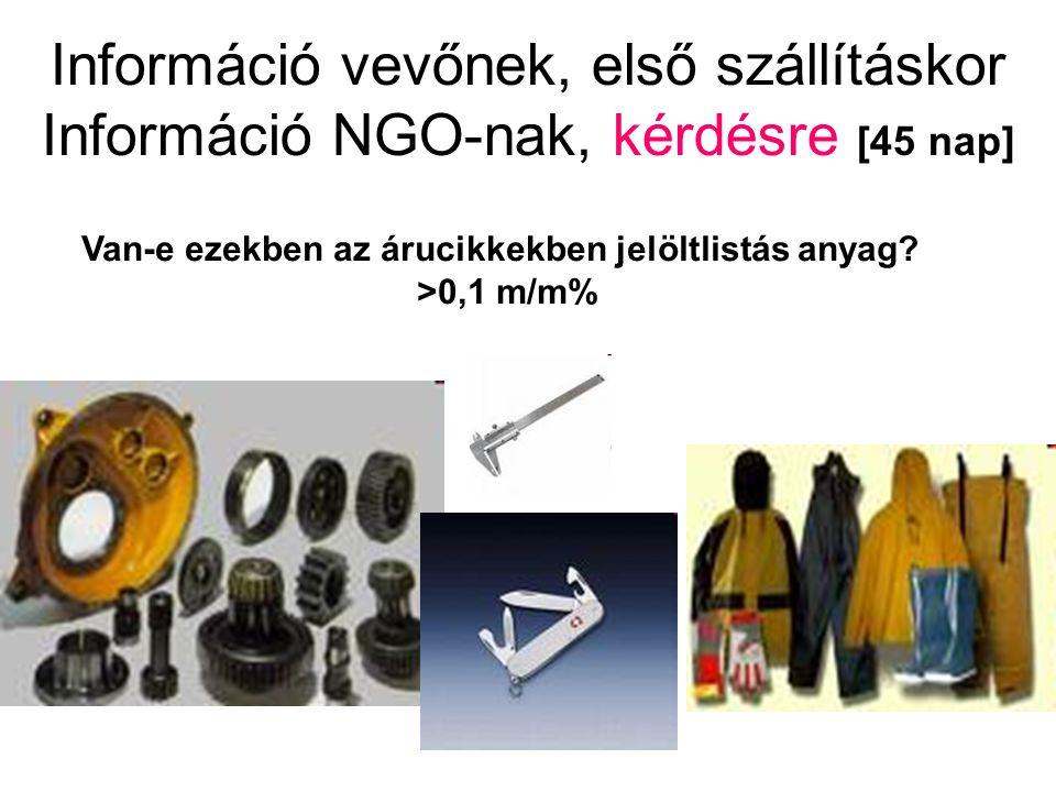 Információ vevőnek, első szállításkor Információ NGO-nak, kérdésre [45 nap] Van-e ezekben az árucikkekben jelöltlistás anyag? >0,1 m/m%