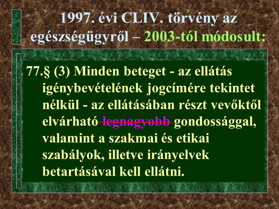 1997. évi CLIV. törvény az egészségügyről – 2003-tól módosult: 77.§ (3) Minden beteget - az ellátás igénybevételének jogcímére tekintet nélkül - az el