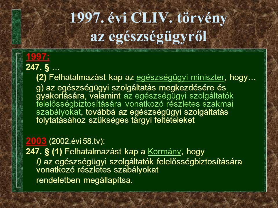 1997. évi CLIV. törvény az egészségügyről 1997: 247. § … (2) Felhatalmazást kap az egészségügyi miniszter, hogy… g) az egészségügyi szolgáltatás megke