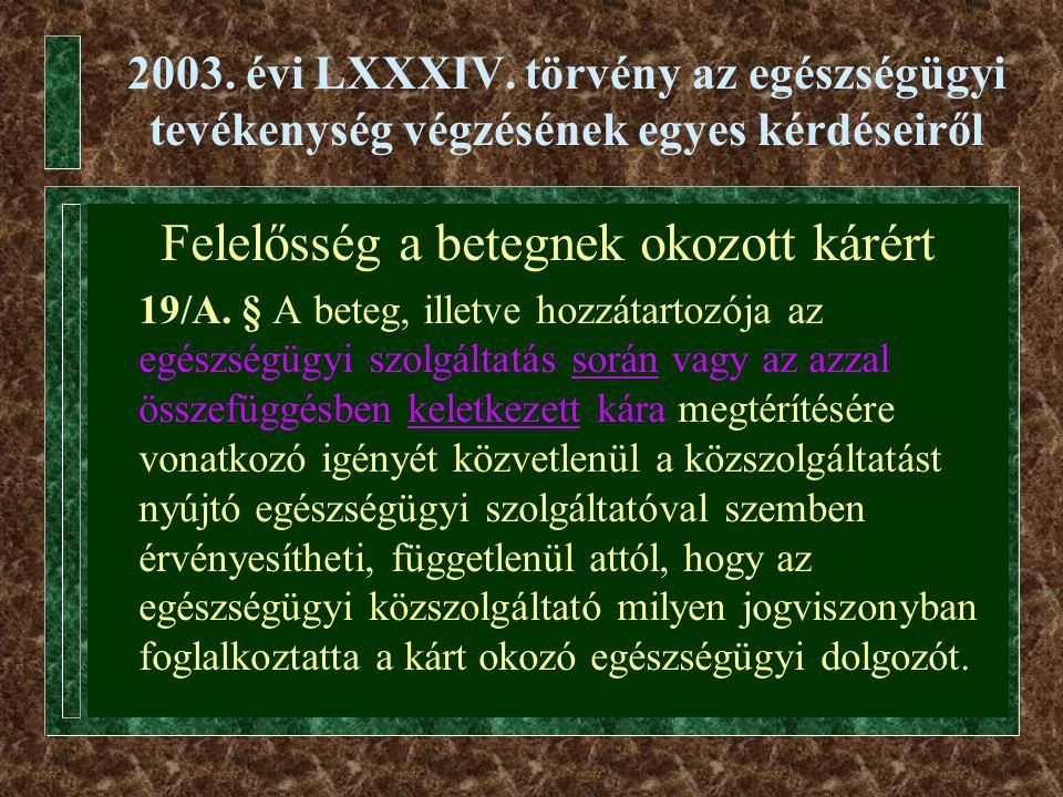 2003. évi LXXXIV. törvény az egészségügyi tevékenység végzésének egyes kérdéseiről Felelősség a betegnek okozott kárért 19/A. § A beteg, illetve hozzá