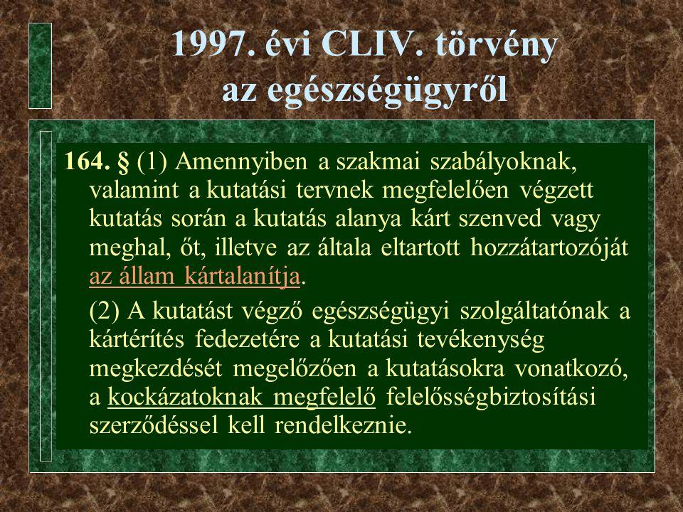 1997. évi CLIV. törvény az egészségügyről 164. § (1) Amennyiben a szakmai szabályoknak, valamint a kutatási tervnek megfelelően végzett kutatás során