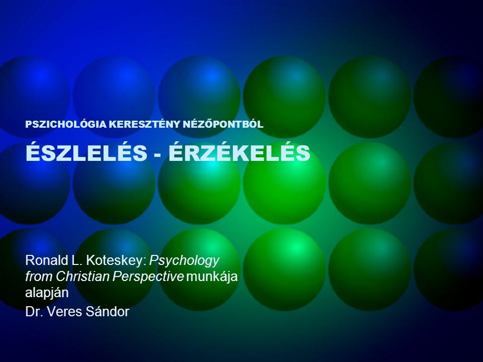 PSZICHOLÓGIA KERESZTÉNY NÉZŐPONTBÓL ÉSZLELÉS - ÉRZÉKELÉS Ronald L.