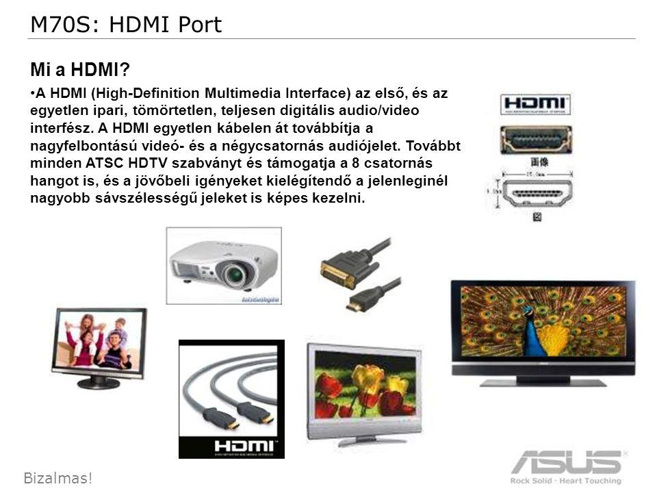 40 Bizalmas. M70S: HDMI Port Mi a HDMI.