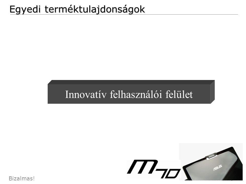 60 Bizalmas! Egyedi terméktulajdonságok Innovatív felhasználói felület
