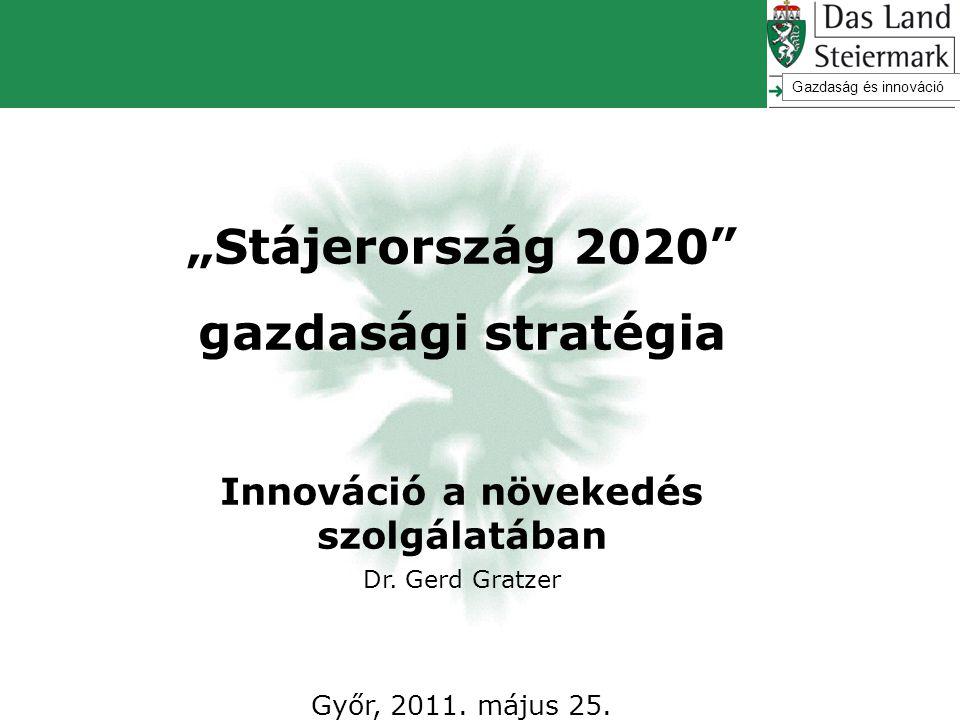"""""""Stájerország 2020"""" gazdasági stratégia Innováció a növekedés szolgálatában Dr. Gerd Gratzer Győr, 2011. május 25. Gazdaság és innováció"""