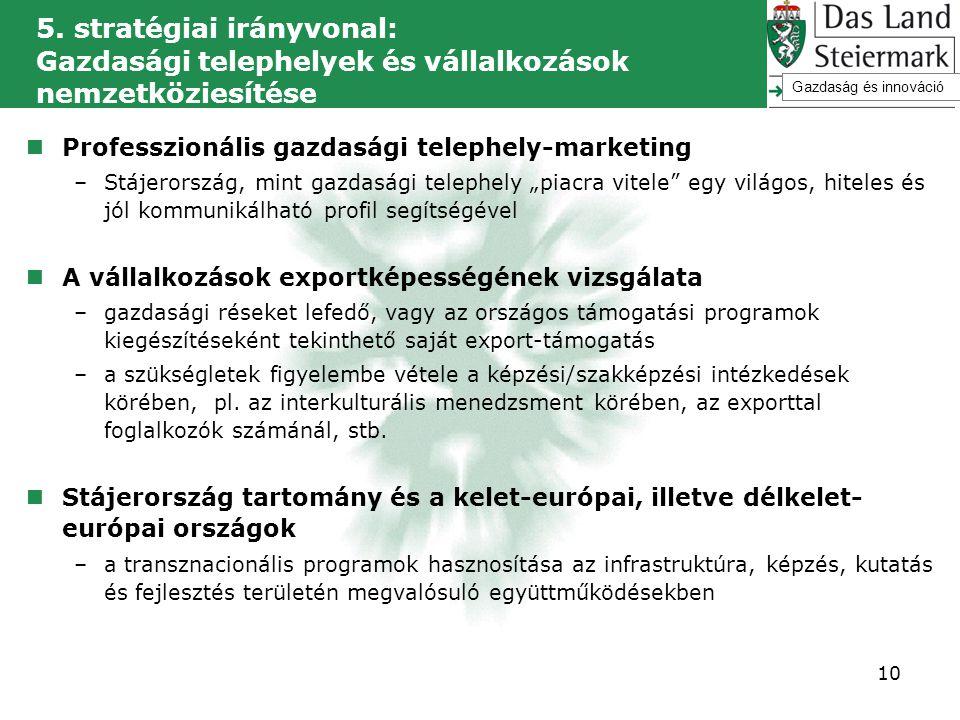 5. stratégiai irányvonal: Gazdasági telephelyek és vállalkozások nemzetköziesítése  Professzionális gazdasági telephely-marketing –Stájerország, mint