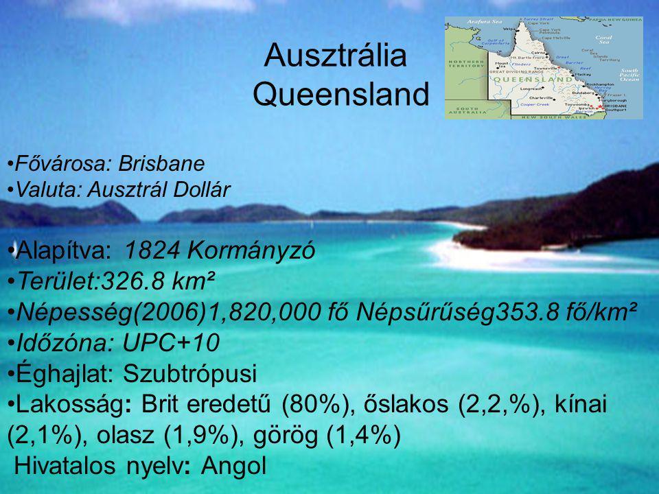 Ausztrália Queensland •Fővárosa: Brisbane •Valuta: Ausztrál Dollár •Alapítva: 1824 Kormányzó •Terület:326.8 km² •Népesség(2006)1,820,000 fő Népsűrűség