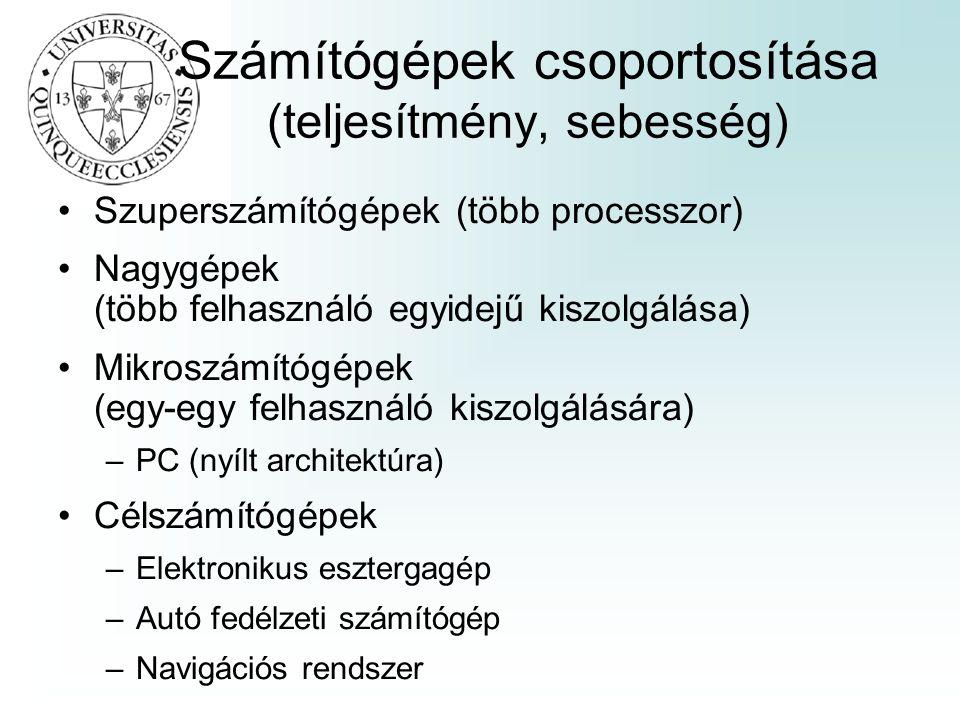 Számítógépek csoportosítása (teljesítmény, sebesség) •Szuperszámítógépek (több processzor) •Nagygépek (több felhasználó egyidejű kiszolgálása) •Mikros