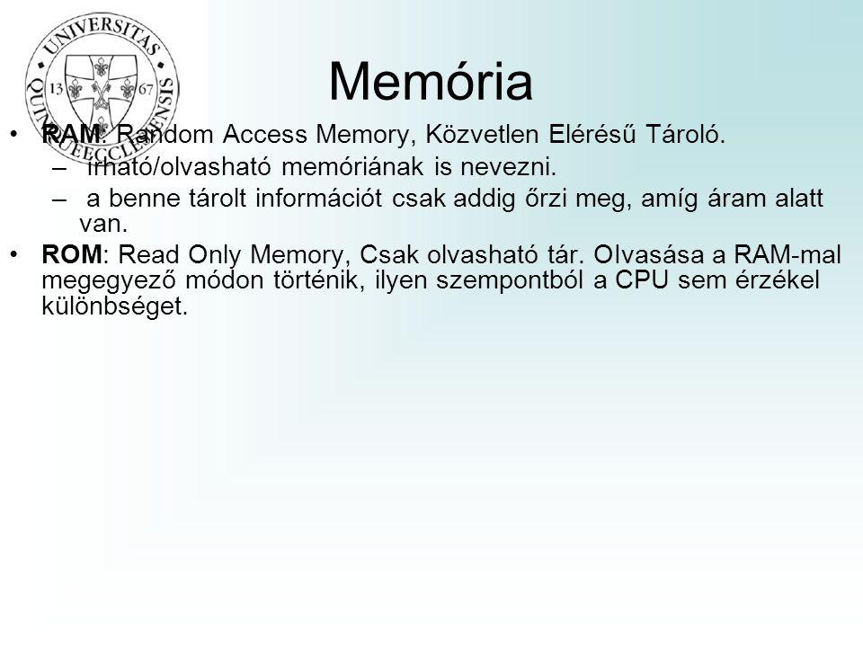 Memória •RAM: Random Access Memory, Közvetlen Elérésű Tároló. – írható/olvasható memóriának is nevezni. – a benne tárolt információt csak addig őrzi m