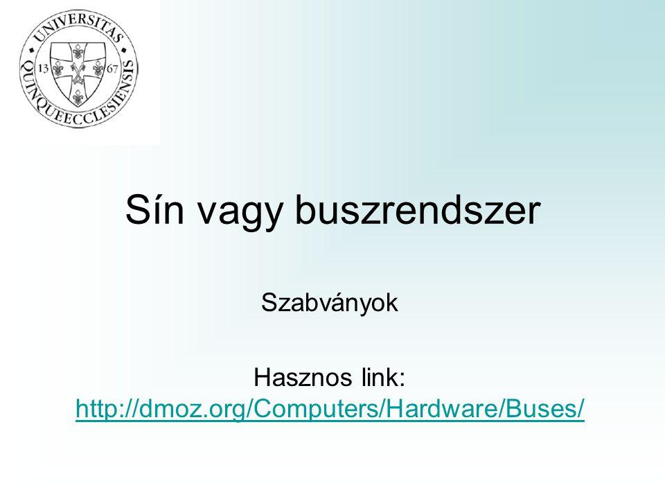 Sín vagy buszrendszer Szabványok Hasznos link: http://dmoz.org/Computers/Hardware/Buses/ http://dmoz.org/Computers/Hardware/Buses/