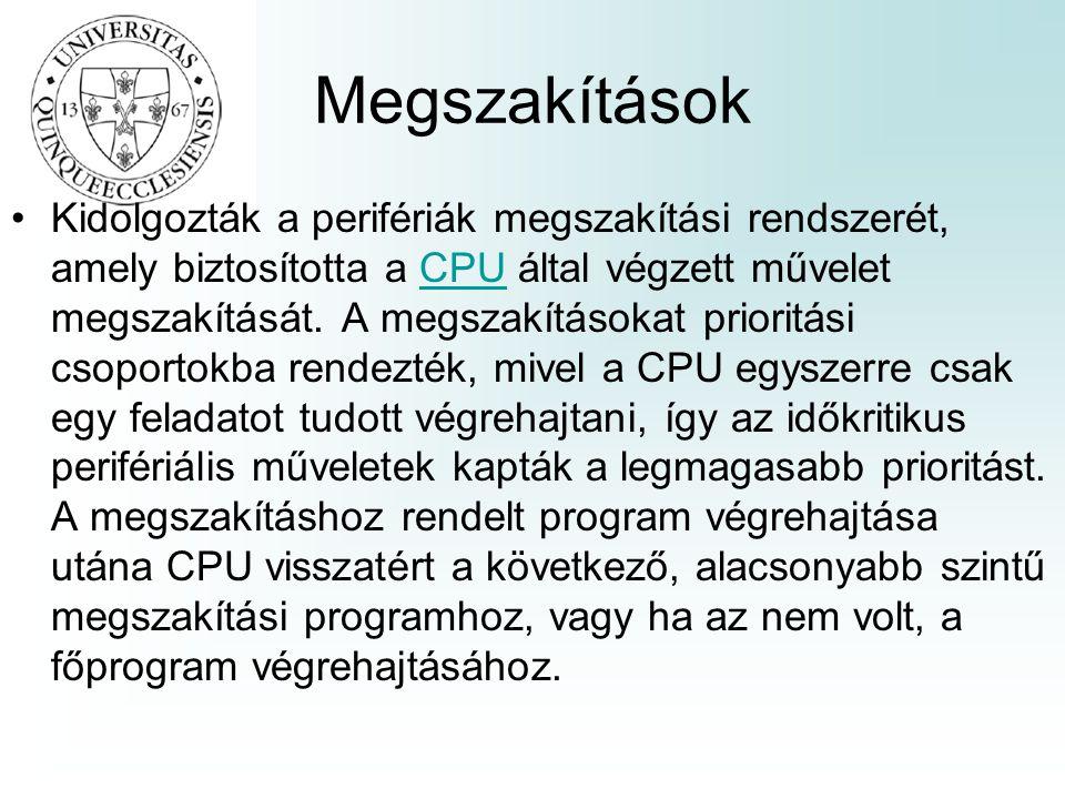 Megszakítások •Kidolgozták a perifériák megszakítási rendszerét, amely biztosította a CPU által végzett művelet megszakítását. A megszakításokat prior