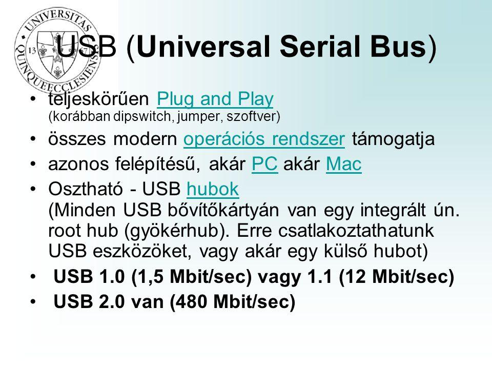 USB (Universal Serial Bus) •teljeskörűen Plug and Play (korábban dipswitch, jumper, szoftver)Plug and Play •összes modern operációs rendszer támogatja