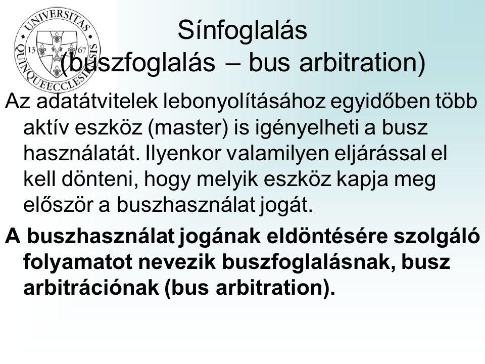 Sínfoglalás (buszfoglalás – bus arbitration) Az adatátvitelek lebonyolításához egyidőben több aktív eszköz (master) is igényelheti a busz használatát.