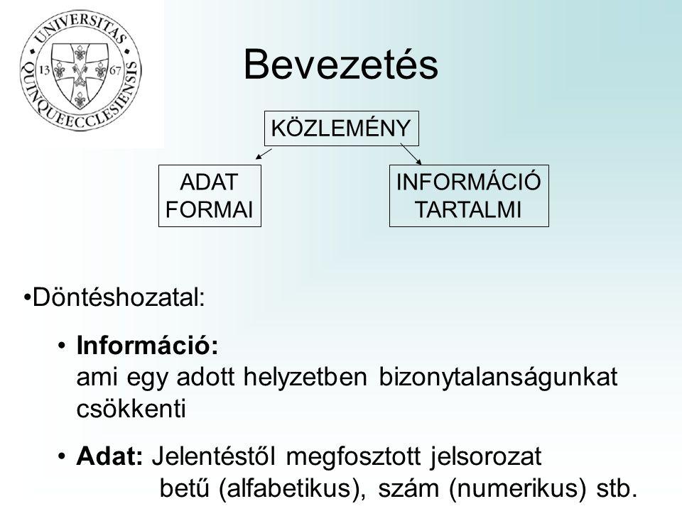 Alapfogalmak •Informatika: –az a tudományág, ami az információ keletkezésével, továbbításával, feldolgozásával foglalkozik.