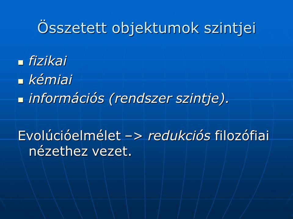 Összetett objektumok szintjei  fizikai  kémiai  információs (rendszer szintje).