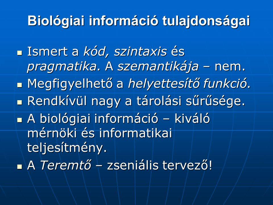 Biológiai információ tulajdonságai  Ismert a kód, szintaxis és pragmatika.