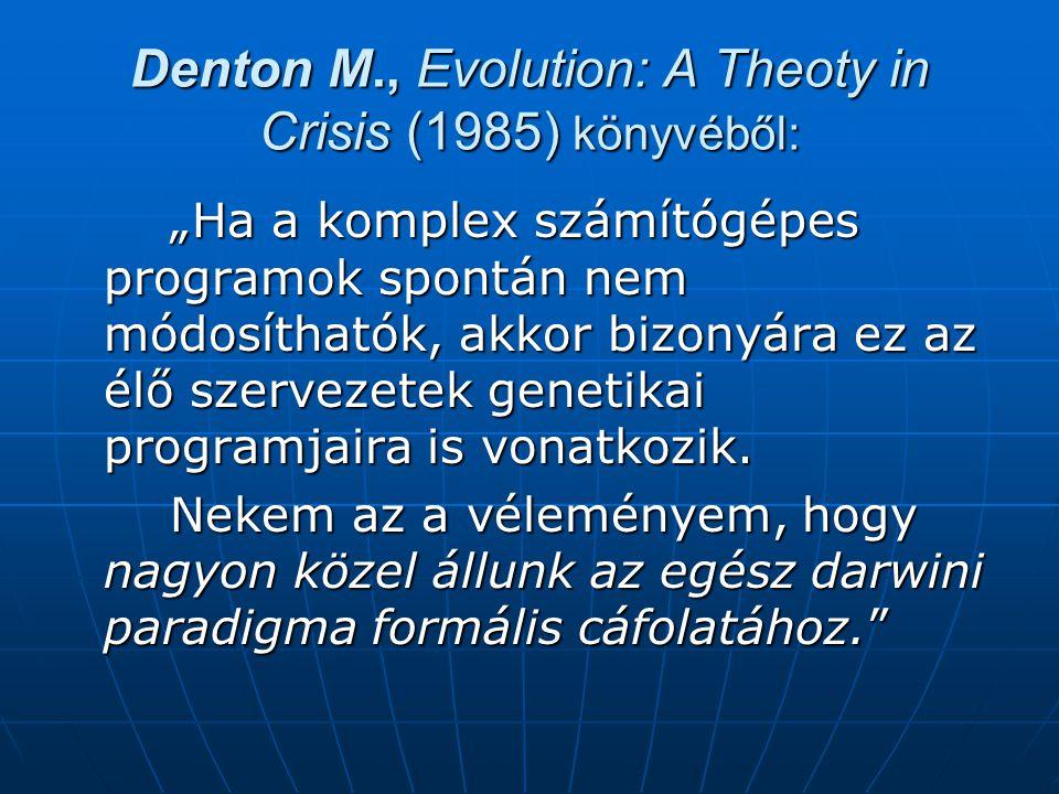"""Denton M., Evolution: A Theoty in Crisis (1985) könyvéből: """"Ha a komplex számítógépes programok spontán nem módosíthatók, akkor bizonyára ez az élő szervezetek genetikai programjaira is vonatkozik."""