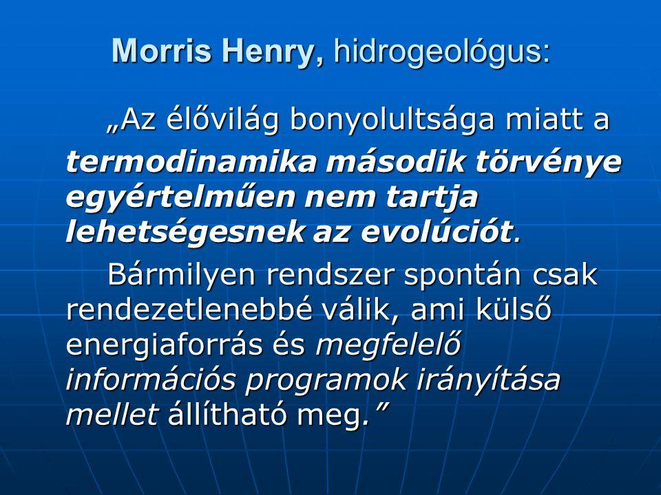 """Morris Henry, hidrogeológus: """"Az élővilág bonyolultsága miatt a termodinamika második törvénye egyértelműen nem tartja lehetségesnek az evolúciót."""