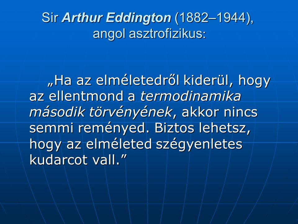 """Sir Arthur Eddington (1882–1944), angol asztrofizikus : """"Ha az elméletedről kiderül, hogy az ellentmond a termodinamika második törvényének, akkor nincs semmi reményed."""