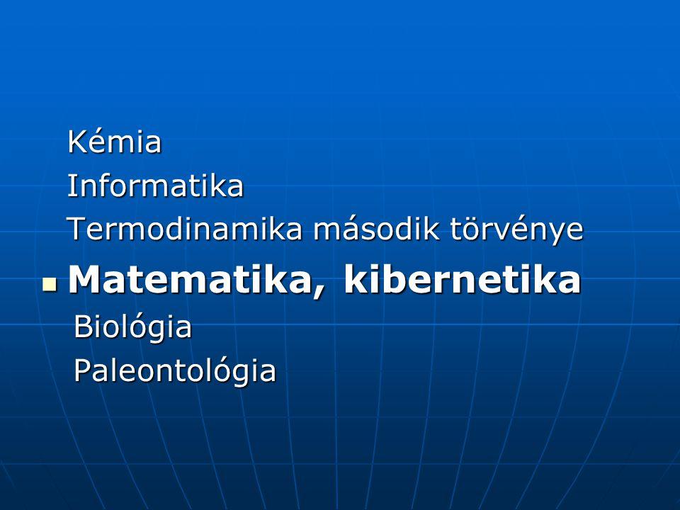 KémiaInformatika Termodinamika második törvénye  Matematika, kibernetika Biológia Biológia Paleontológia Paleontológia
