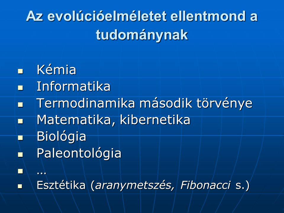 Az evolúcióelméletet ellentmond a tudománynak  Kémia  Informatika  Termodinamika második törvénye  Matematika, kibernetika  Biológia  Paleontológia  …  Esztétika (aranymetszés, Fibonacci s.)