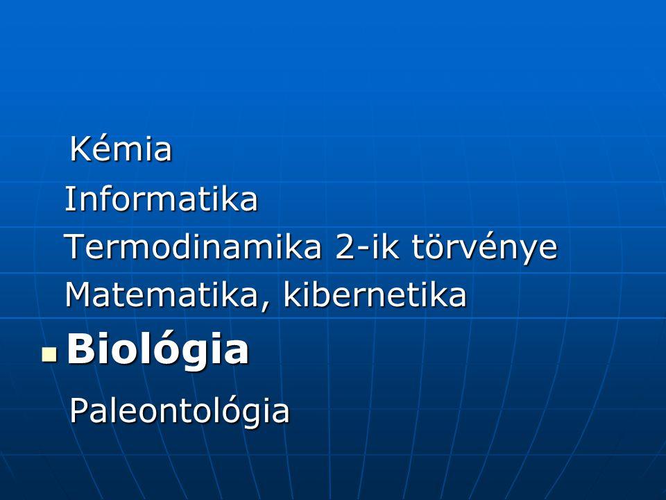Kémia Kémia Informatika Informatika Termodinamika 2-ik törvénye Termodinamika 2-ik törvénye Matematika, kibernetika Matematika, kibernetika  Biológia Paleontológia Paleontológia