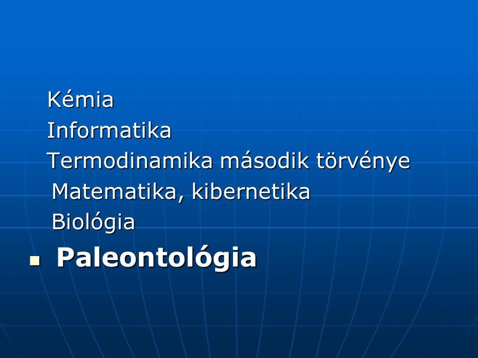 KémiaInformatika Termodinamika második törvénye Matematika, kibernetika Matematika, kibernetika Biológia Biológia  Paleontológia