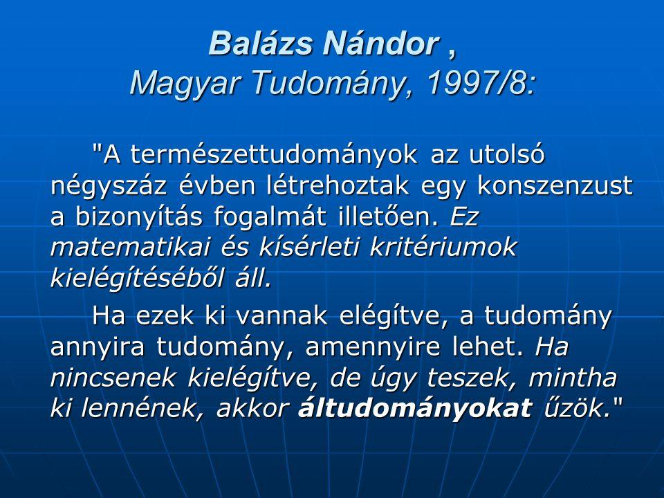Balázs Nándor, Magyar Tudomány, 1997/8: A természettudományok az utolsó négyszáz évben létrehoztak egy konszenzust a bizonyítás fogalmát illetően.