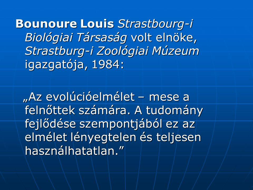 """Bounoure Louis Strastbourg-i Biológiai Társaság volt elnöke, Strastburg-i Zoológiai Múzeum igazgatója, 1984: """"Az evolúcióelmélet – mese a felnőttek számára."""