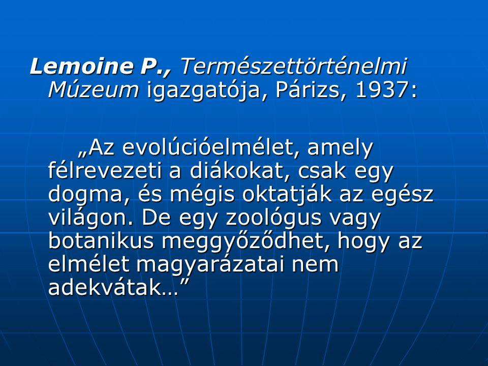 """Lemoine P., Természettörténelmi Múzeum igazgatója, Párizs, 1937: """"Az evolúcióelmélet, amely félrevezeti a diákokat, csak egy dogma, és mégis oktatják az egész világon."""