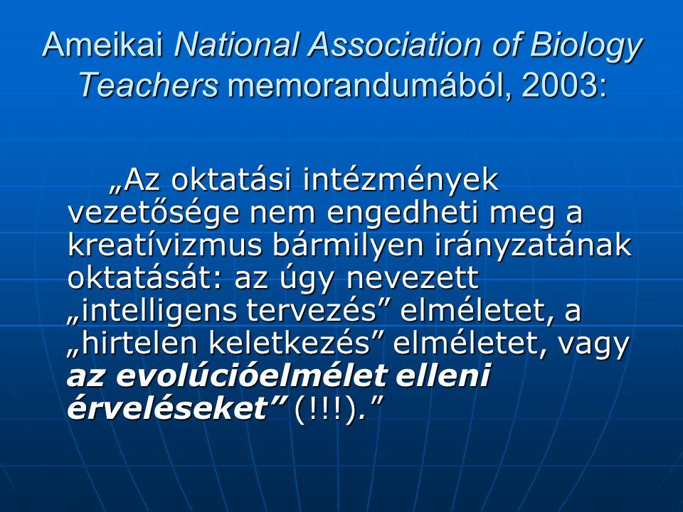 """Ameikai National Association of Biology Teachers memorandumából, 2003: """"Az oktatási intézmények vezetősége nem engedheti meg a kreatívizmus bármilyen irányzatának oktatását: az úgy nevezett """"intelligens tervezés elméletet, a """"hirtelen keletkezés elméletet, vagy az evolúcióelmélet elleni érveléseket (!!!)."""