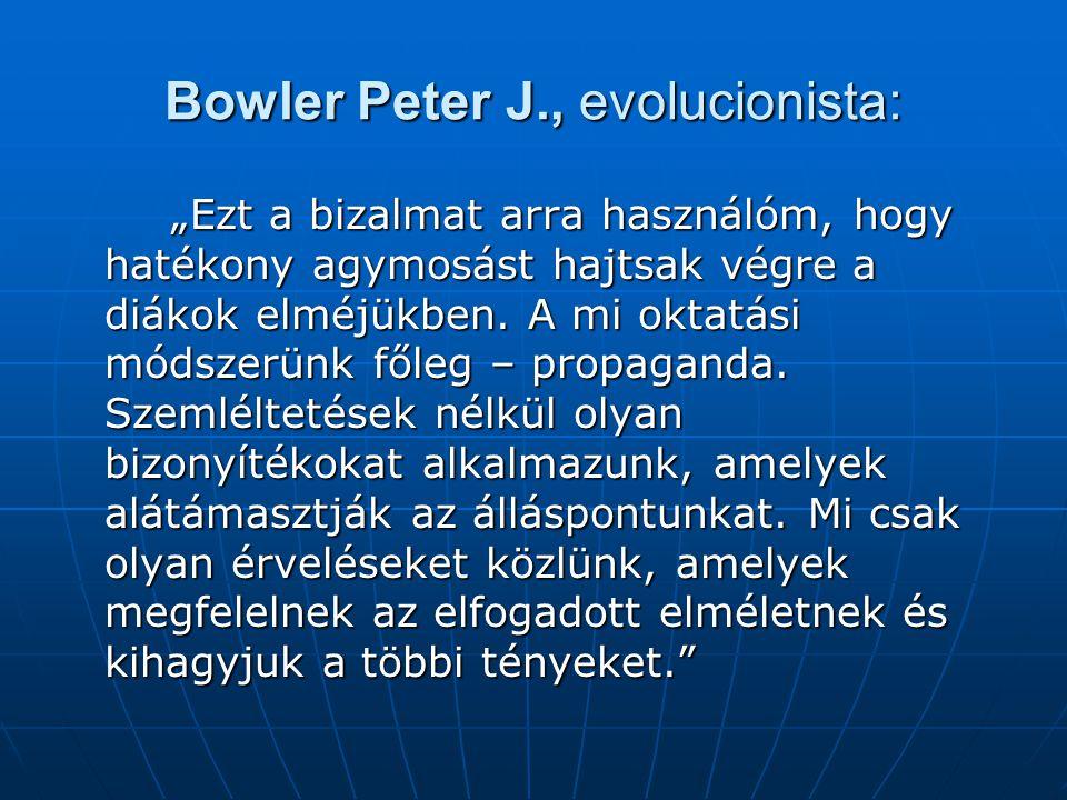 """Bowler Peter J., evolucionista: """"Ezt a bizalmat arra használóm, hogy hatékony agymosást hajtsak végre a diákok elméjükben."""