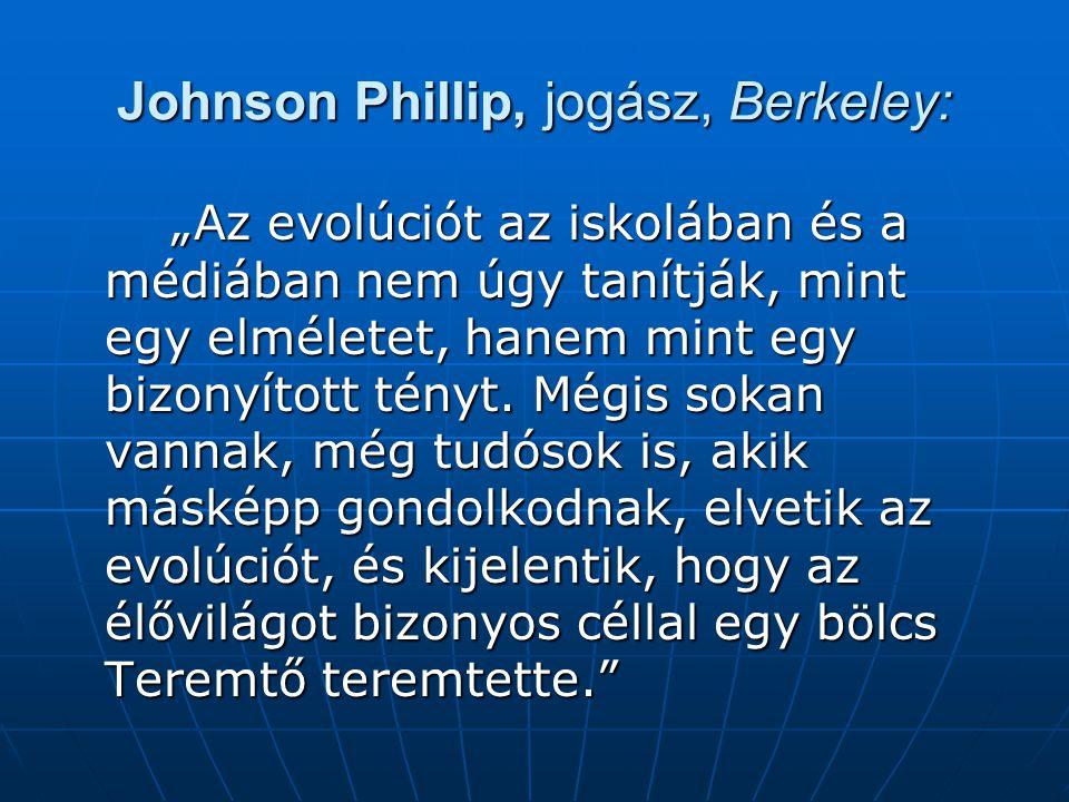 """Johnson Phillip, jogász, Berkeley: """"Az evolúciót az iskolában és a médiában nem úgy tanítják, mint egy elméletet, hanem mint egy bizonyított tényt."""
