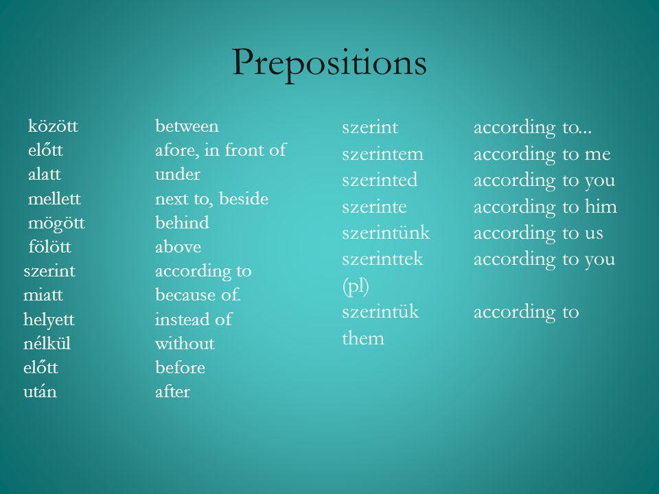 Prepositions között between előtt afore, in front of alatt under mellett next to, beside mögött behind fölött above szerint according to miatt because