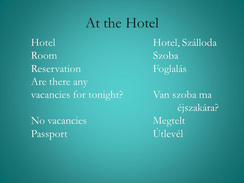 At the Hotel Hotel Hotel, Szálloda Room Szoba Reservation Foglalás Are there any vacancies for tonight? Van szoba ma éjszakára? No vacancies Megtelt P