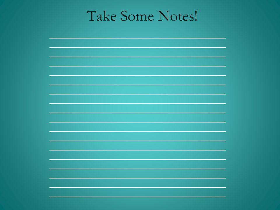 Take Some Notes! _____________________________________________